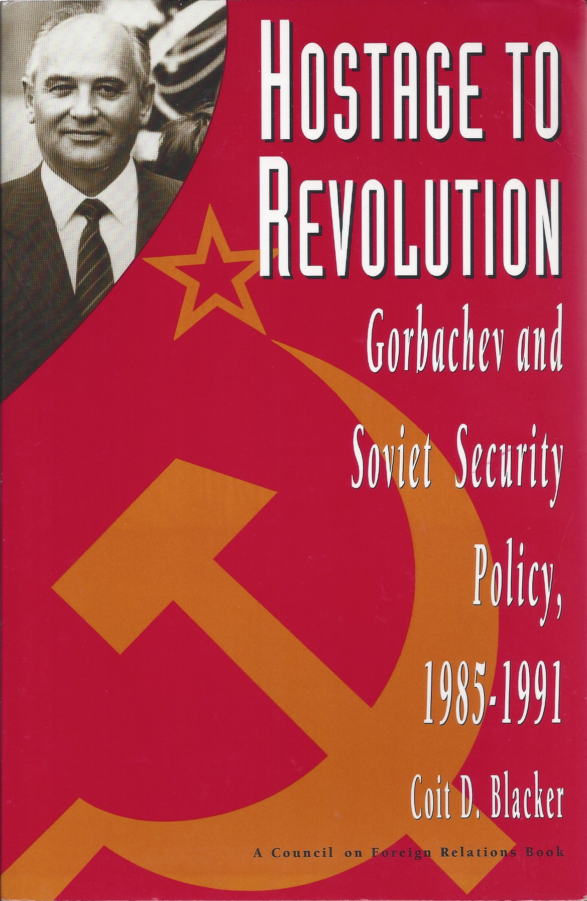 Image for Hostage to Revolution Gorbachev and Soviet Security Policy, 1985-1991