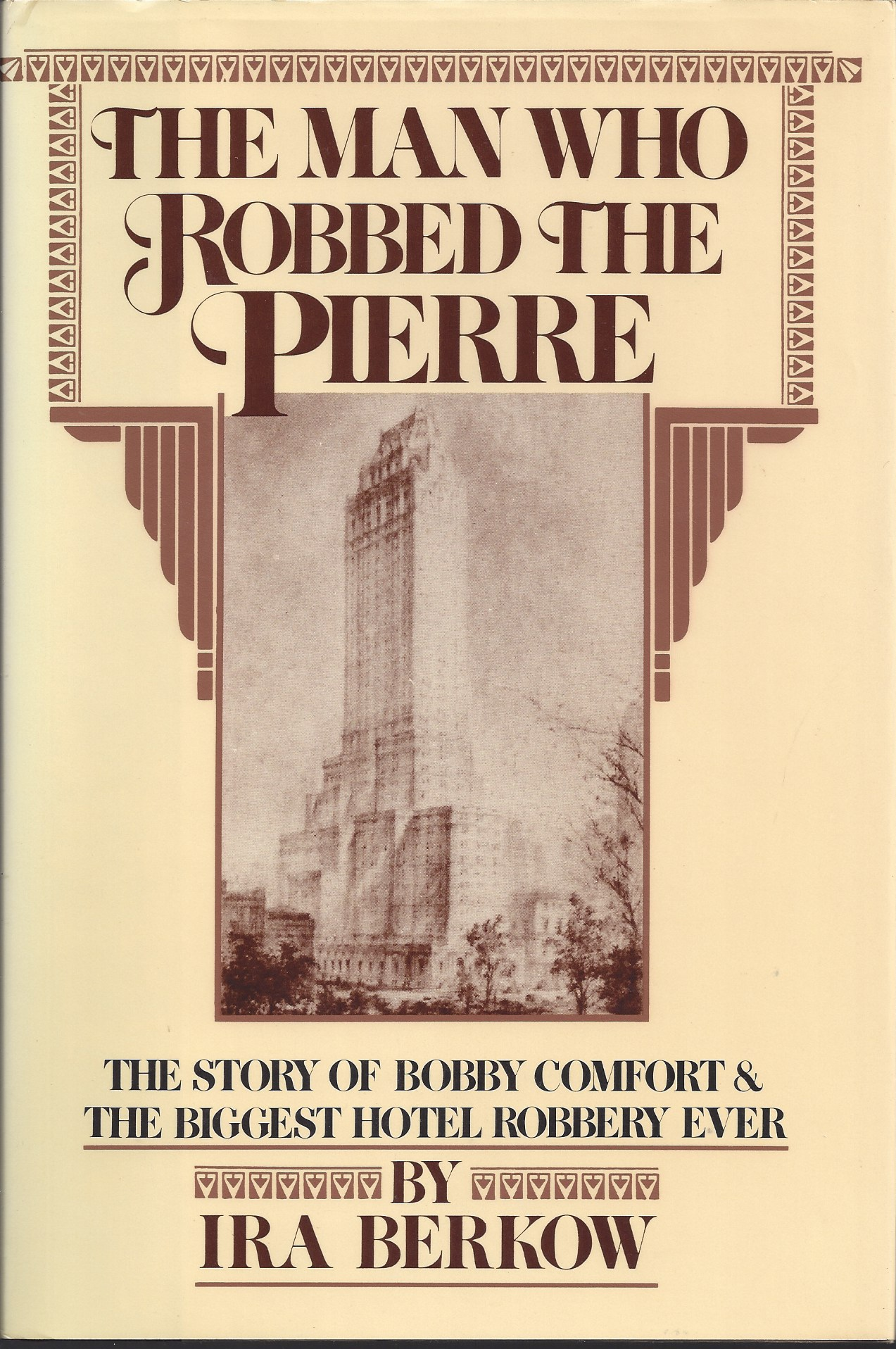 Image for The Man Who Robbed the Pierre The Story of Bobby Comfort and the Biggest Hotel Robbery Ever