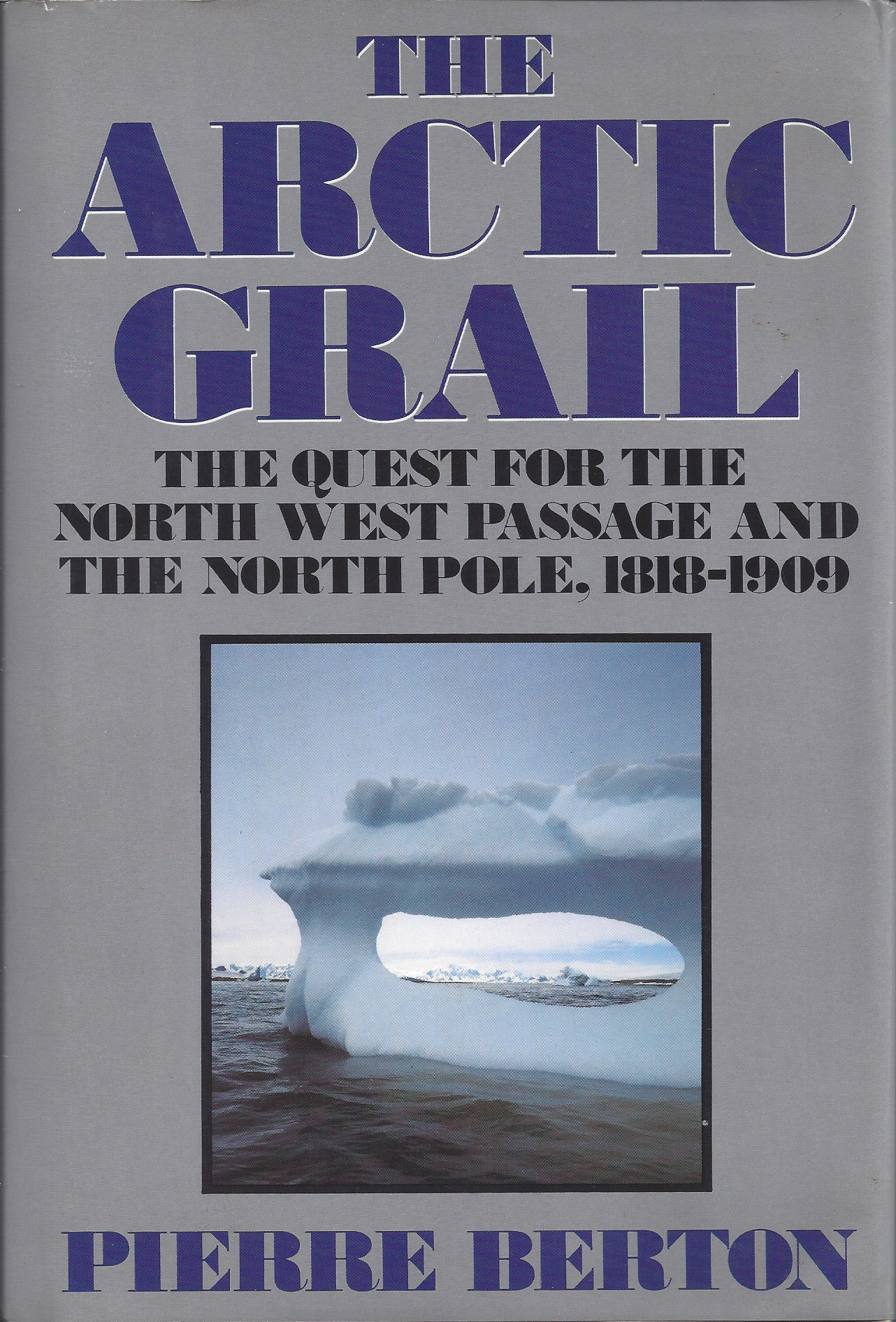 Image for The Arctic Grail The Quest for the Northwest Passage and the North Pole, 1818-1909